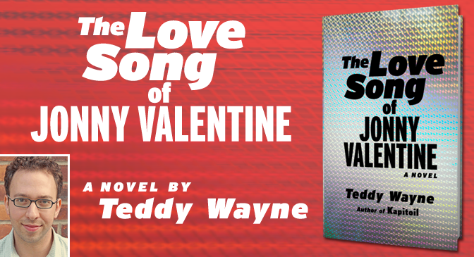 "Read This Rainbow: ""The Love Song of Jonny Valentine"" – Teddy Wayne"