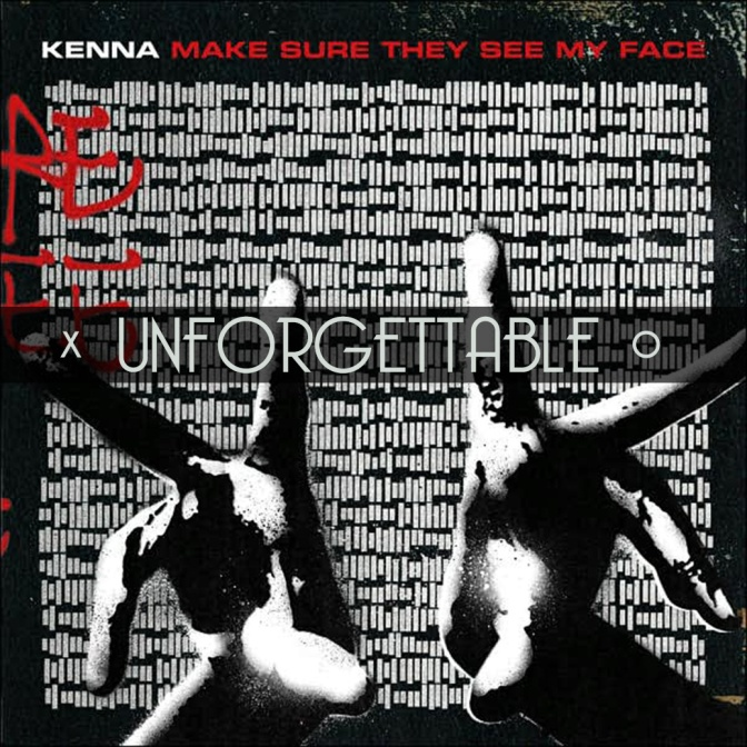 Unforgettable, Vol. 12: Kenna – Make Sure They See My Face